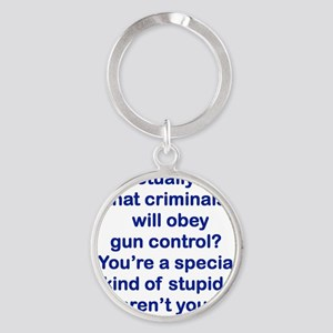 YOU ACTUALLY THINK THAT CRIMINALS W Round Keychain