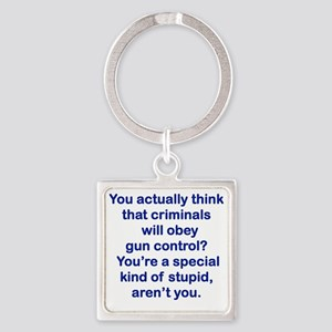 YOU ACTUALLY THINK THAT CRIMINALS  Square Keychain
