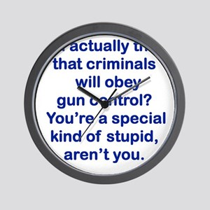 YOU ACTUALLY THINK THAT CRIMINALS WILL  Wall Clock