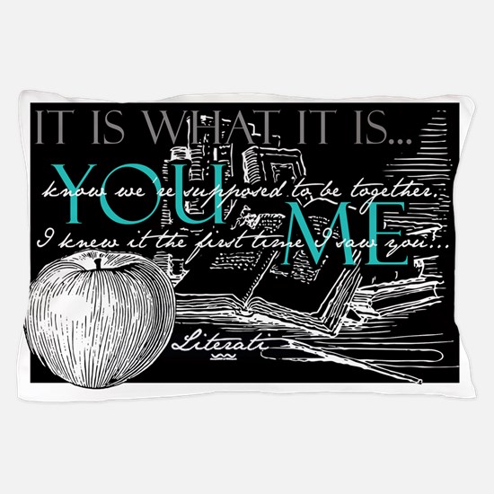 Literati - IT IS WHAT IT IS...YOU...ME Pillow Case