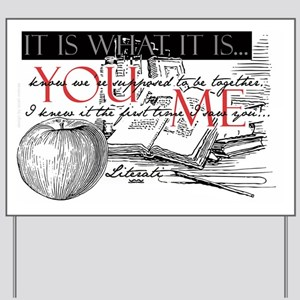 Literati - IT IS WHAT IT IS...YOU...ME.. Yard Sign