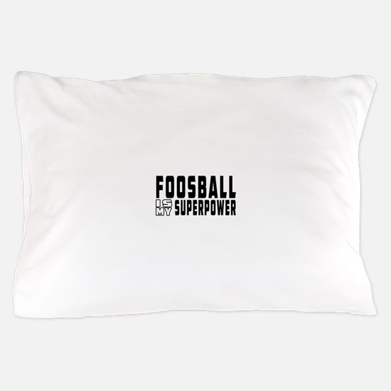 Foosball Is My Superpower Pillow Case
