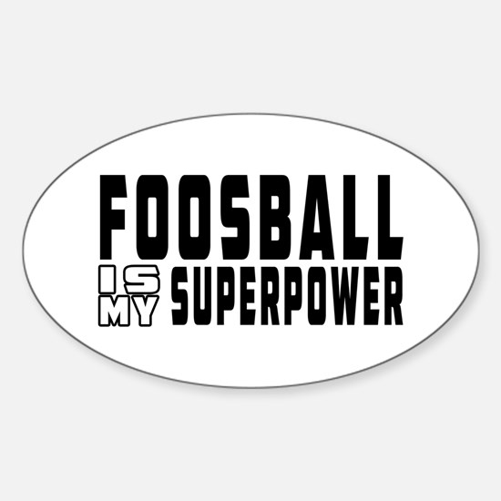 Foosball Is My Superpower Sticker (Oval)