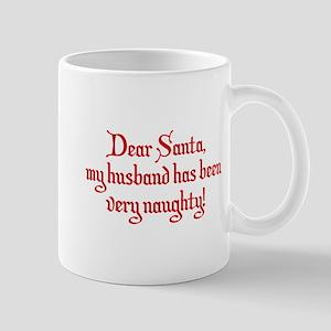 Dear Santa, My Husband Has Been Very Naughty! Mug