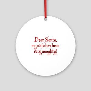 Dear Santa, My Wife Has Been Very Naughty! Ornamen
