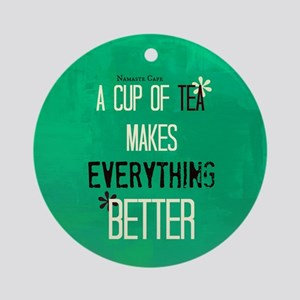 Tea Makes Everything Better Round Ornament