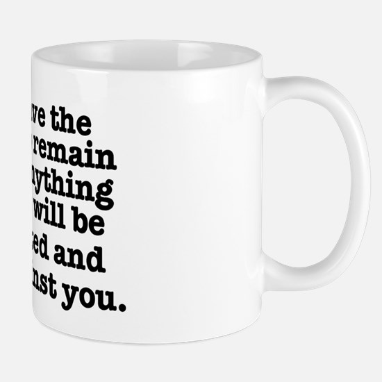 YOU HAVE THE RIGHT TO REMAIN SILENT - M Mug