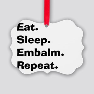 eat sleep embalm Picture Ornament