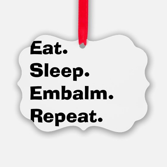 eat sleep embalm Ornament