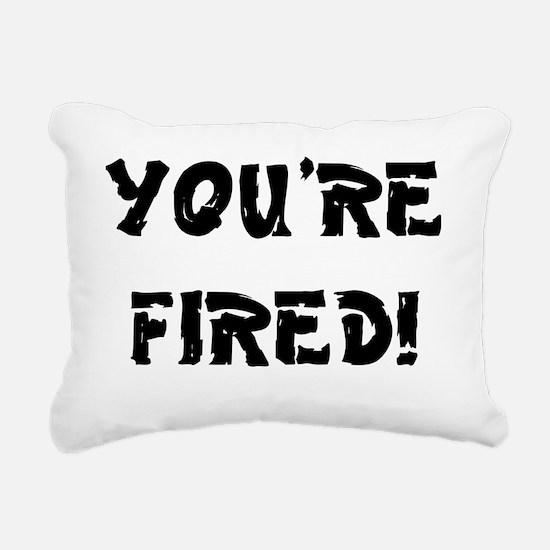 YOURE FIRED! Rectangular Canvas Pillow