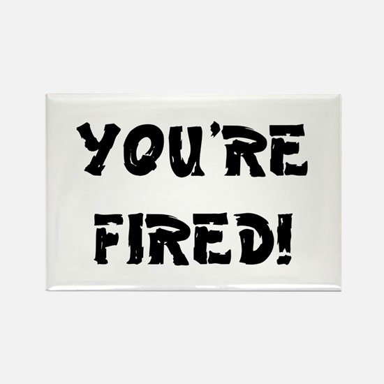 YOURE FIRED! Rectangle Magnet