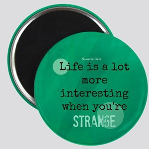 Life is Interesting When Youre Strange Magnet