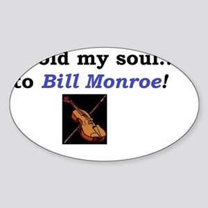 I sold my soul to Bill Monroe Sticker (Oval)