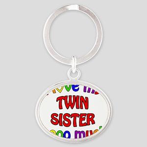 I love my TWIN SISTER soooo much! Oval Keychain