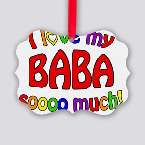 I love my BABA soooo much! Picture Ornament