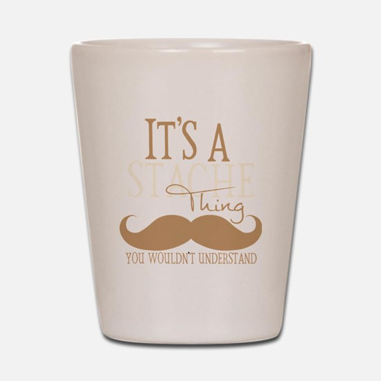Its A Stache Thing Shot Glass