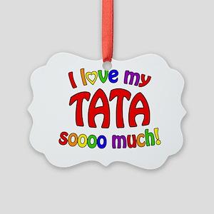 I love my TATA soooo much! Picture Ornament