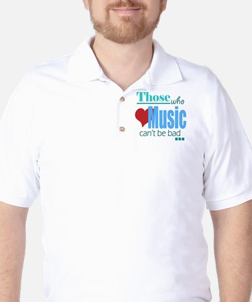 Those who love music can't be bad Golf Shirt