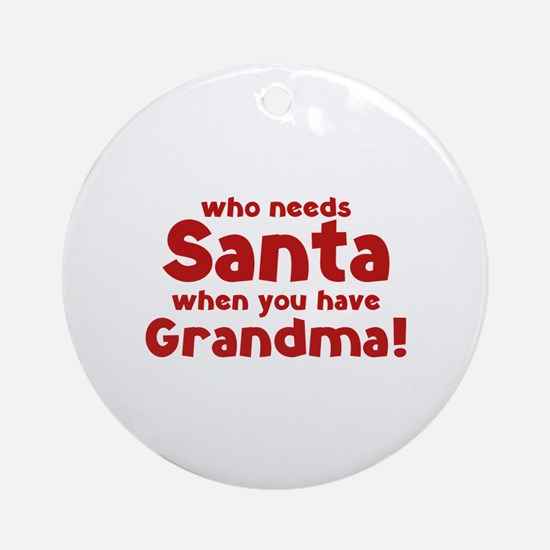 Who Needs Santa When You Have Grandma! Ornament (R