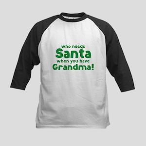 Who Needs Santa When You Have Grandma! Kids Baseba