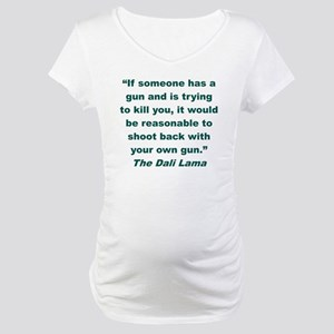 IF SOMEONE HAS A GUN AND IS TRYI Maternity T-Shirt