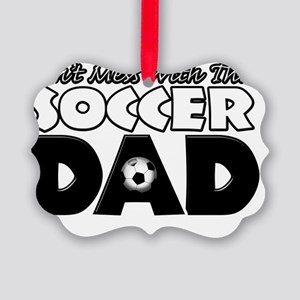 Dont Mess With This Soccer Dad co Picture Ornament