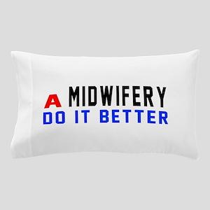Midwifery Do It Better Pillow Case