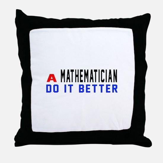 Mathematician Do It Better Throw Pillow