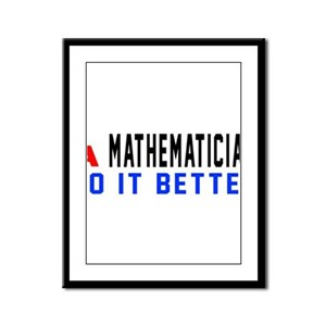 Mathematician Do It Better Framed Panel Print