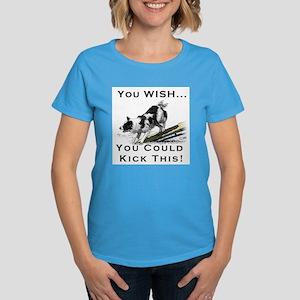 You Wish you could kick BC Bu Women's Dark T-Shirt