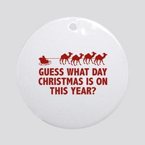 Guess What Day Christmas Is On This Year? Ornament