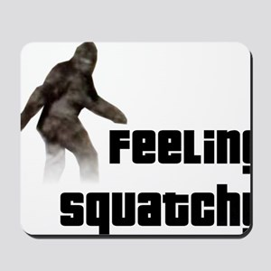 Feeling Squatchy Mousepad
