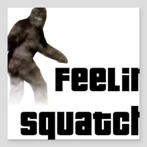 "Feeling Squatchy Square Car Magnet 3"" x 3"""