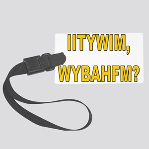 IITYWIMWYBAHFM Large Luggage Tag
