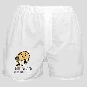 I don't Want to Taco Bout it - sad ta Boxer Shorts