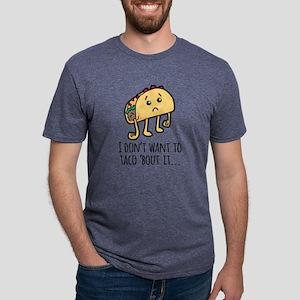 I don't Want to Taco Bout it - sad taco T-Shirt