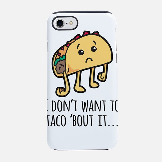 I don't Want to Taco Bout it - iPhone 7 Tough Case