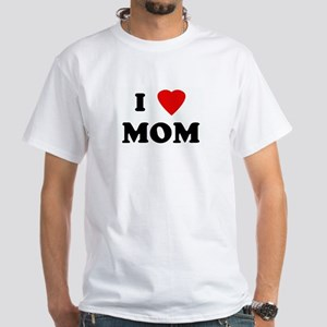 I Love MOM White T-Shirt