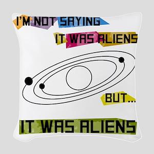 Im not saying it was aliens bu Woven Throw Pillow