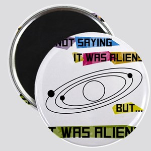 Im not saying it was aliens but... Magnet
