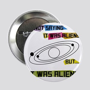 "Im not saying it was aliens but... 2.25"" Button"