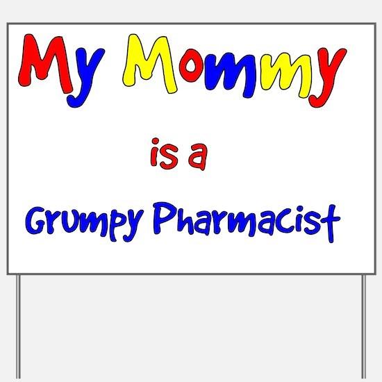 My mommy is a grumpy pharmacist Yard Sign