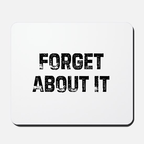 Forget About It Mousepad