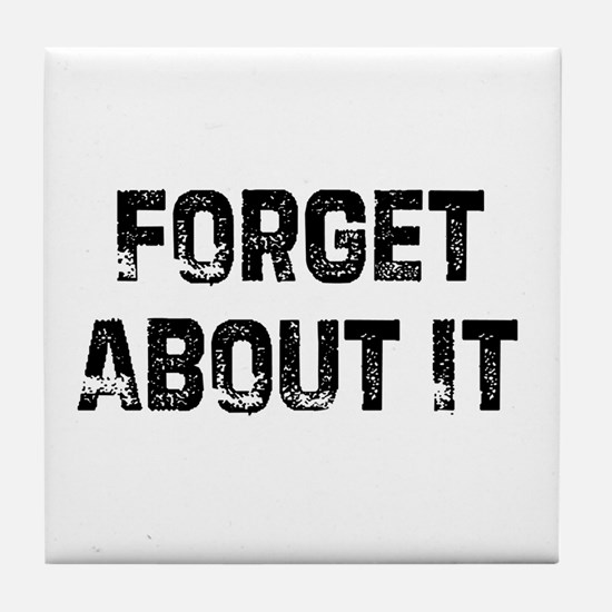 Forget About It Tile Coaster