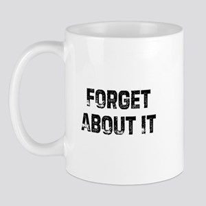 Forget About It Mug