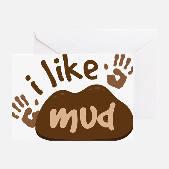 I Like Mud Greeting Card