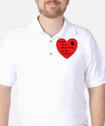 I GAVE YOU A PIECE OF MY HEART.... Golf Shirt