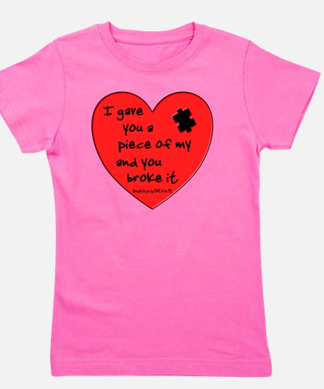 I GAVE YOU A PIECE OF MY HEART.... Girl's Tee