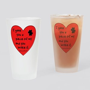 I GAVE YOU A PIECE OF MY HEART.... Drinking Glass