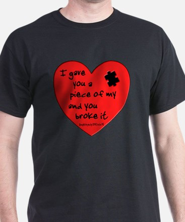 I GAVE YOU A PIECE OF MY HEART.... T-Shirt
